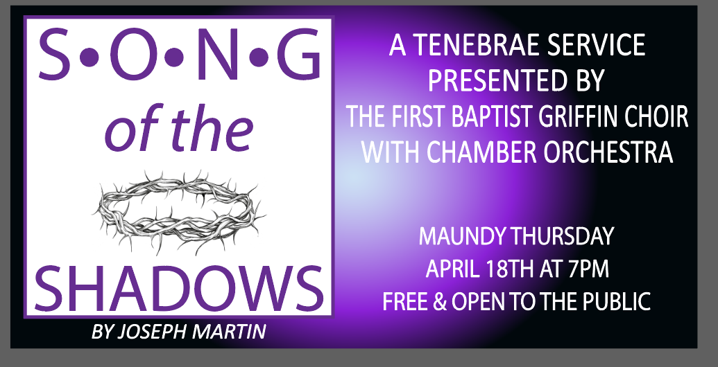 Song of the Shadows Presented by FBC Griffin Choir with Chamber Orchestra