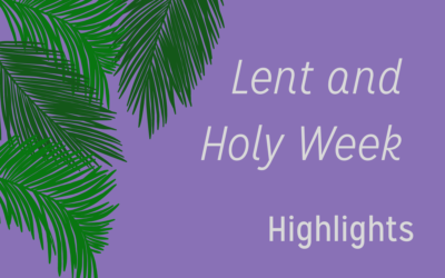Lent and Holy Week Highlights